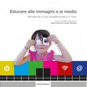 Educare alle immagini e ai media. Manuale per un uso consapevole da 0 a 11 anni