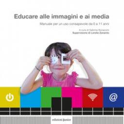 Copertina di 'Educare alle immagini e ai media. Manuale per un uso consapevole da 0 a 11 anni'