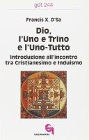 Dio, l'uno e trino e l'uno-tutto. Introduzione all'incontro tra cristianesimo e induismo (gdt 244) - D'Sa Francis X.