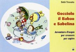 Copertina di 'Gocciolo, il Babao e Sabelina. Avventure d'acqua per crescere e per capire'