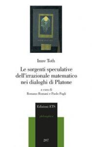 Copertina di 'Le sorgenti speculative dell'irrazionale matematico nei dialoghi di Platone'