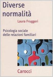 Copertina di 'Diverse normalità. Psicologia sociale delle relazioni familiari'