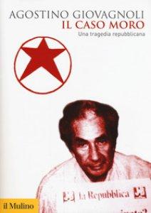 Copertina di 'Il caso Moro. Una tragedia repubblicana'