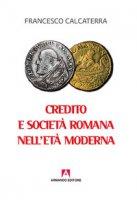 Credito e società romana nell'età moderna - Calcaterra Francesco