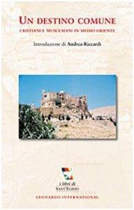 Copertina di 'Un destino comune. Cristiani e musulmani in Medio Oriente'