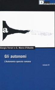 Copertina di 'Gli autonomi. L'autonomia operaia romana'