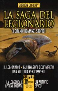 Copertina di 'La saga del legionario: Il legionario-Gli invasori dell'impero-Una vittoria per l'impero'
