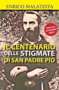 Copertina di 'Il centenario delle stigmate di San Padre Pio'