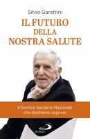 Il futuro della nostra salute - Silvio Garattini