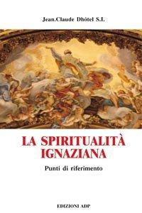 Copertina di 'La spiritualità ignaziana'