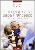 Il disegno di papa Francesco - Antonio Spadaro