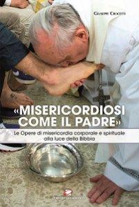 Copertina di '«Misericordiosi come il Padre». Le Opere di misericordia corporale e spirituale alla luce della Bibbia'