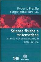 Scienze fisiche e matematiche. Istanze epistemologiche e ontologiche - Presilla Roberto, Rondinara Sergio