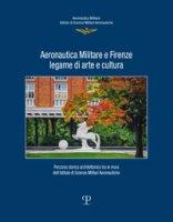 Aeronautica militare e Firenze, legame di arte e cultura. Percorso storico-architettonico tra le mura dell'istituto di scienze militari aeronautiche