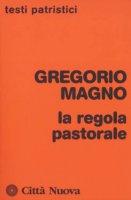 La regola pastorale - Gregorio Magno (san)