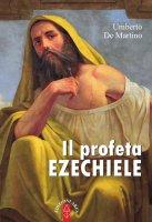 profeta Ezechiele. (Il) - Umberto De Martino