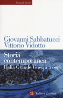 Storia contemporanea. Dalla Grande Guerra a oggi - Sabbatucci Giovanni, Vidotto Vittorio