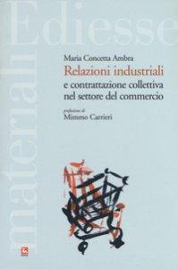 Copertina di 'Relazioni industriali e contrattazione collettiva nel settore del commercio'