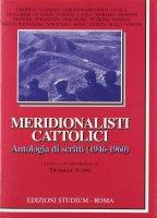 Meridionalisti cattolici. Antologia di scritti (1946-1960) - Diomede Ivone