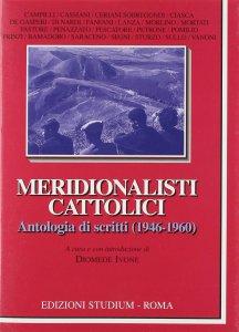 Copertina di 'Meridionalisti cattolici. Antologia di scritti (1946-1960)'