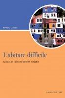 L'abitare difficile - Rossana Galdini