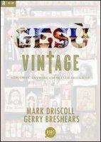 Gesù vintage. Risposte antiche a domande moderne - Mark Drsicoll, Gerry Breshears