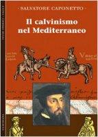 Il calvinismo del Mediterraneo - Caponetto Salvatore
