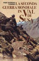 La seconda guerra mondiale in Val di Susa - Corino Pier Giorgio