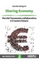 Sharing economy. Perché l'economia collaborativa è il nostro futuro - Pellegrini Davide