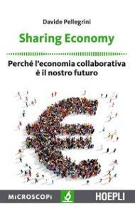 Copertina di 'Sharing economy. Perché l'economia collaborativa è il nostro futuro'