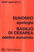 Apologia. Contro Eunomio - Eunomio, Basilio (san)