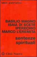 Sentenze spirituali - Basilio Magno, isaia di Scete, Iperechio, Marco l'eremita