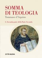 Somma di Teologia. Seconda parte della Parte Seconda - Tommaso d'Aquino