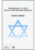Heidegger e il mito della cospirazione ebraica - Trawny Peter