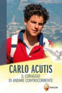 Copertina di 'Carlo Acutis. Il coraggio di andare controcorrente'