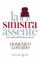 La sinistra assente - Domenico Losurdo