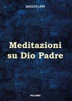 Meditazioni su Dio Padre - Adolfo Lippi