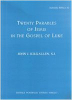 Twenty parables of Jesus in the Gospel of Luke - Kilgallen John J.