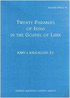 Twenty parables of Jesus in the Gospel of Luke - Kilgallen John J.
