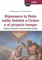 Ripensare la Fede nella fedeltà a Cristo e al proprio tempo - Vittorio Mencucci, Luigi Gianantoni