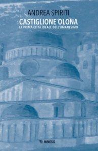 Copertina di 'Castiglione Olona. La prima città ideale dell'Umanesimo'