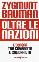 Oltre le nazioni. L'Europa tra sovranità e solidarietà - Bauman Zygmunt