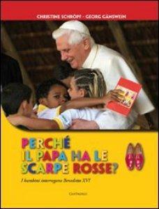 Copertina di 'Perché il Papa ha le scarpe rosse? I bambini interrogano Benedetto XVI'