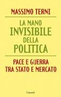 La mano invisibile della politica - Massimo Terni