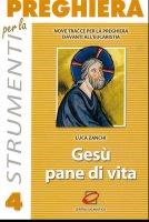 Gesù pane di vita. Nove tracce per la preghiera davanti all'eucaristia - Zanchi Luca