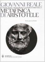 Introduzione, traduzione e commentario della Metafisica di Aristotele. Testo greco a fronte. - Giovanni Reale