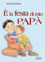 È la festa di mio papà - Pino Pellegrino