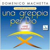 Una greppia per Dio. Cd audio. Canti natalizi, fraternit� di Nazareth - Machetta Domenico