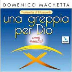 Copertina di 'Una greppia per Dio. Cd audio. Canti natalizi, fraternità di Nazareth'