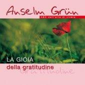 La gioia della gratitudine. ABC dell'arte di vivere - Grün Anselm